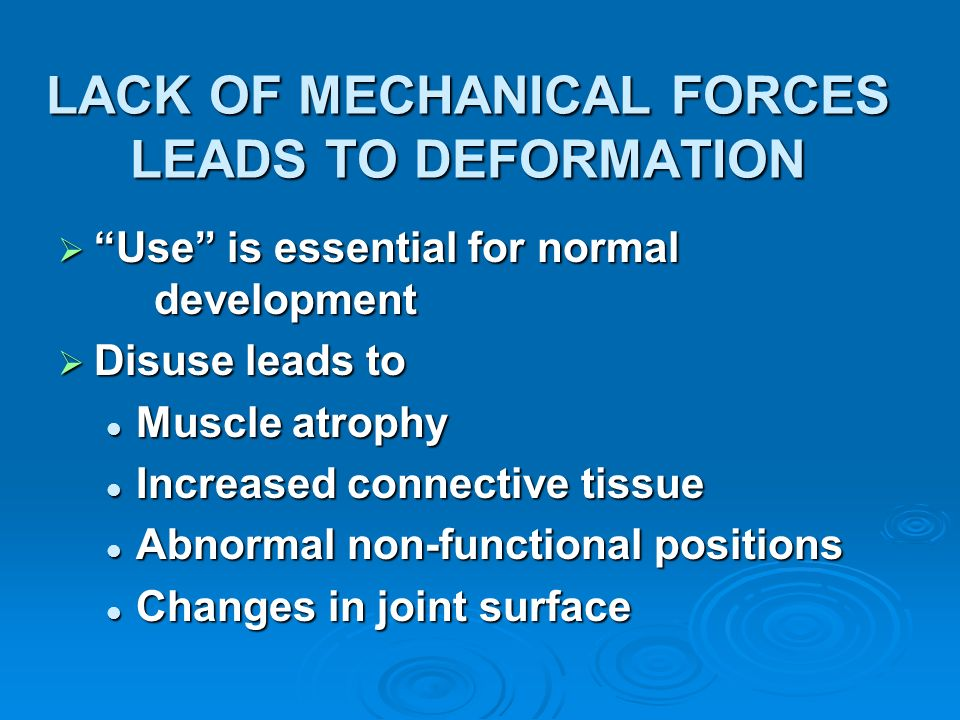LACK OF MECHANICAL FORCES LEADS TO DEFORMATION