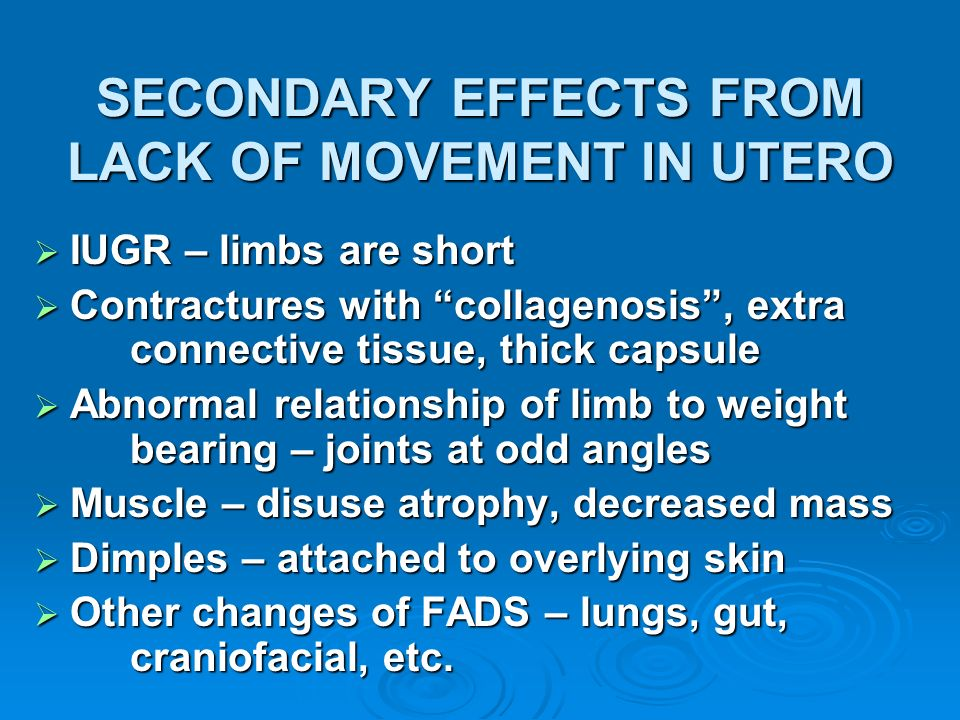 SECONDARY EFFECTS FROM LACK OF MOVEMENT IN UTERO