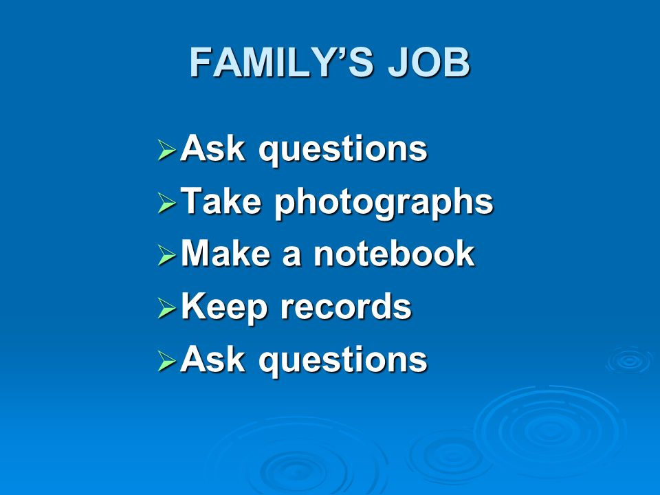 FAMILY'S JOB Ask questions Take photographs Make a notebook