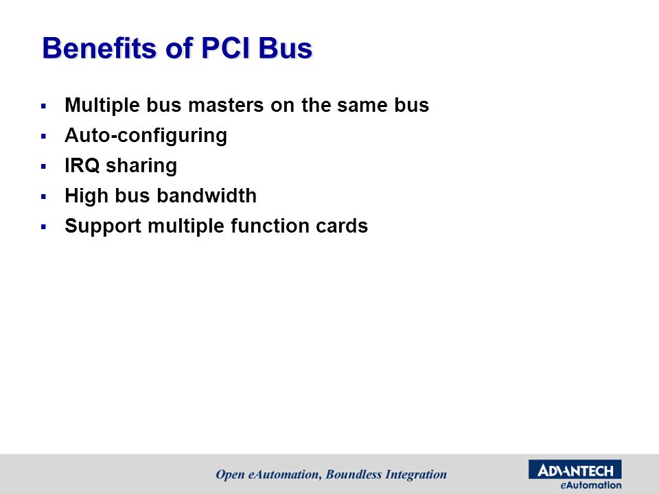 Benefits of PCI Bus Multiple bus masters on the same bus