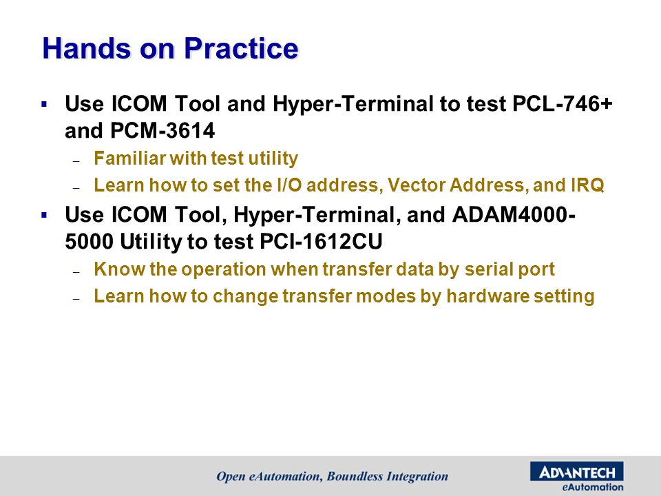 Hands on Practice Use ICOM Tool and Hyper-Terminal to test PCL-746+ and PCM-3614. Familiar with test utility.