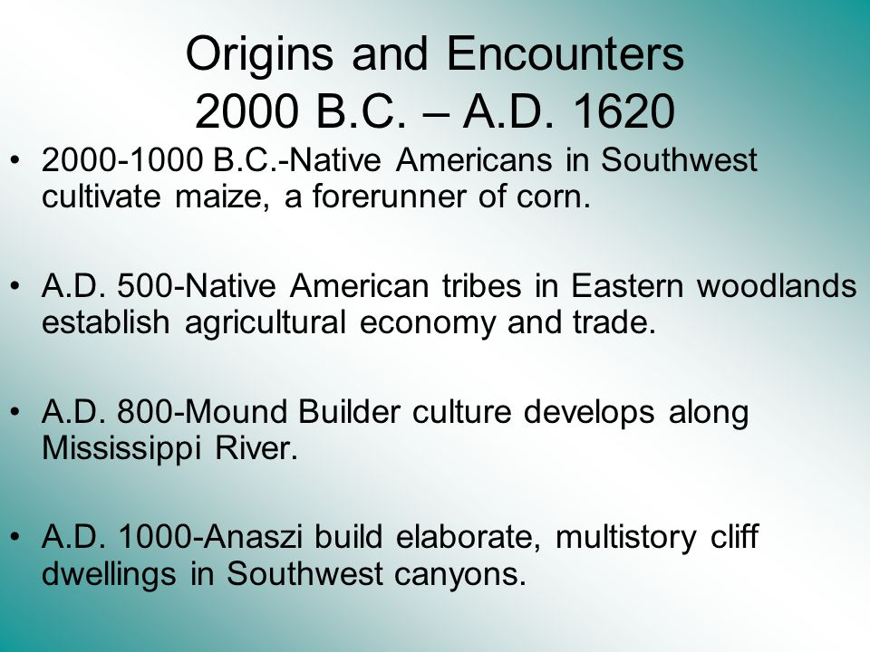 Origins and Encounters 2000 B.C. – A.D. 1620