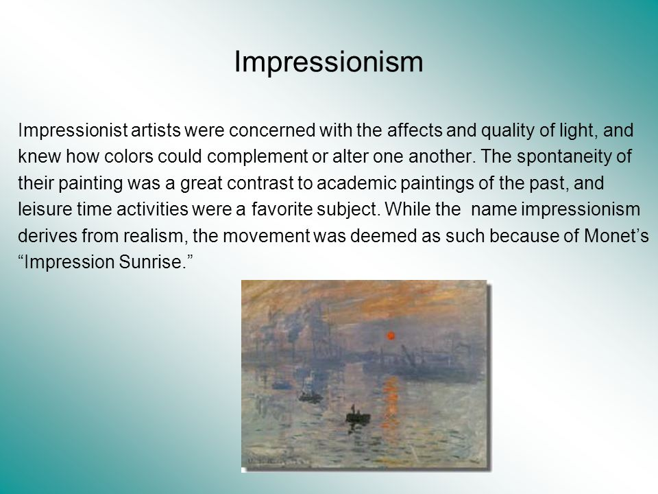 Impressionism Impressionist artists were concerned with the affects and quality of light, and.