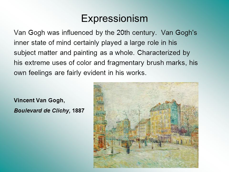 Expressionism Van Gogh was influenced by the 20th century. Van Gogh s
