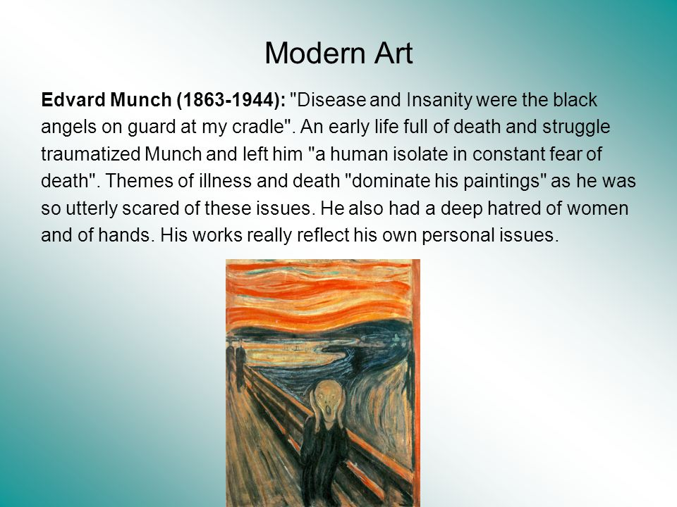 Modern Art Edvard Munch (1863-1944): Disease and Insanity were the black. angels on guard at my cradle . An early life full of death and struggle.