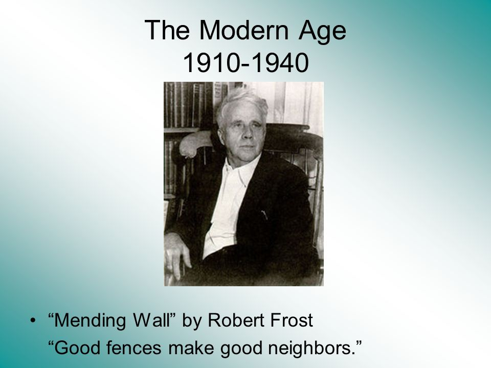 The Modern Age 1910-1940 Mending Wall by Robert Frost