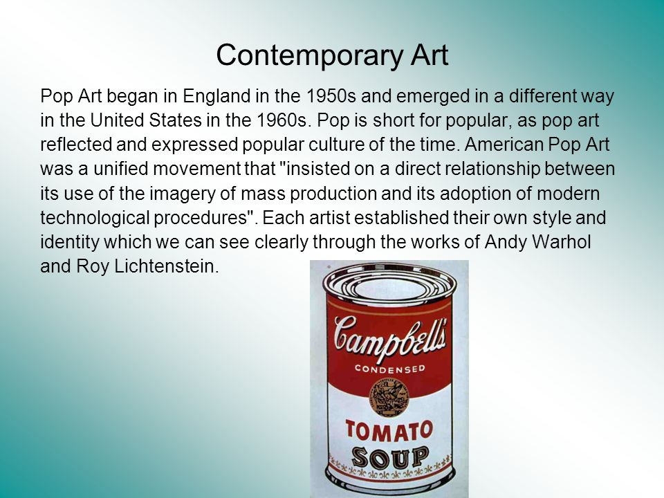 Contemporary Art Pop Art began in England in the 1950s and emerged in a different way.