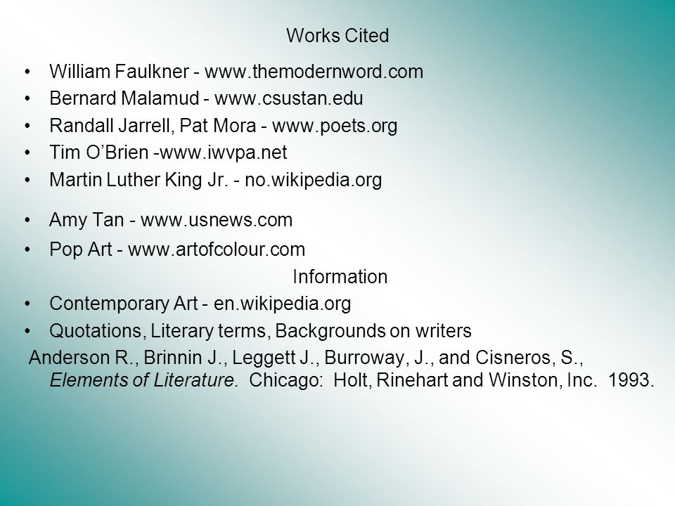 Works Cited William Faulkner - www.themodernword.com. Bernard Malamud - www.csustan.edu. Randall Jarrell, Pat Mora - www.poets.org.