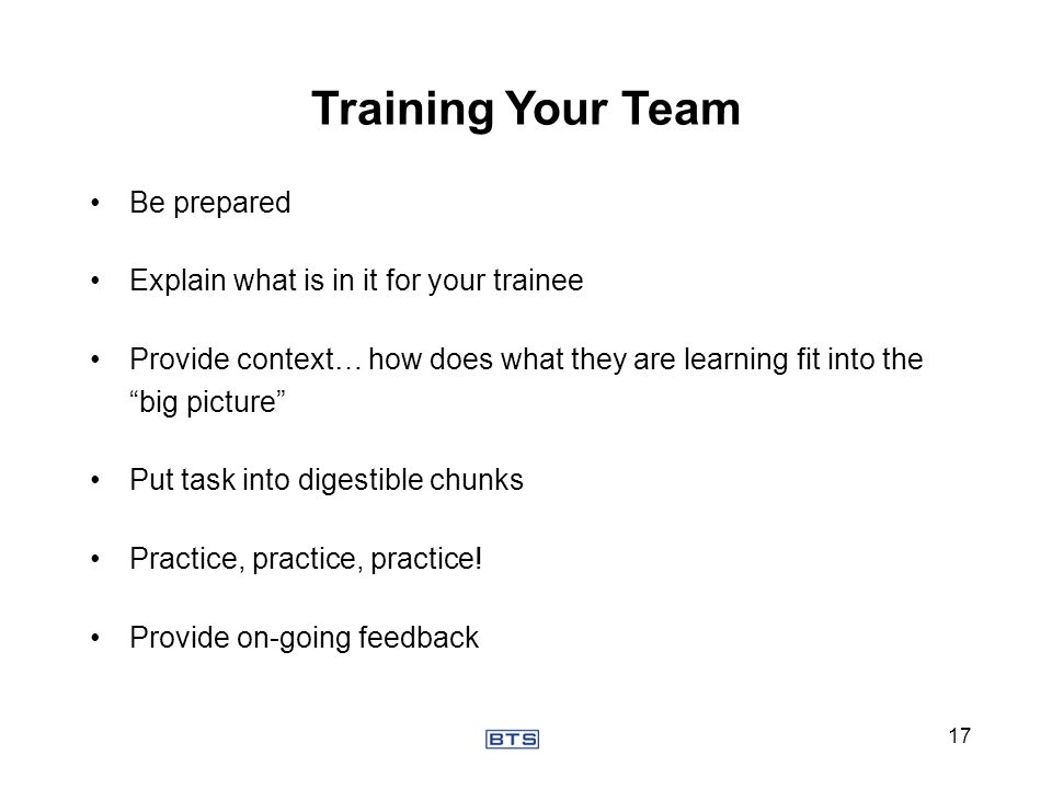 Training Your Team Be prepared Explain what is in it for your trainee