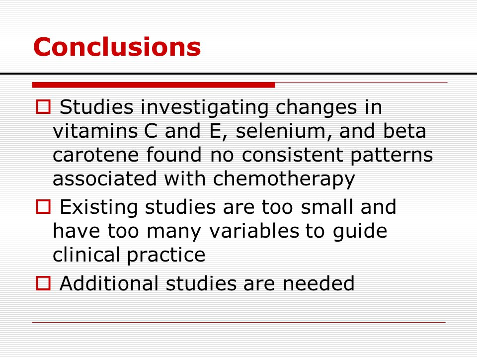 Conclusions Studies investigating changes in vitamins C and E, selenium, and beta carotene found no consistent patterns associated with chemotherapy.