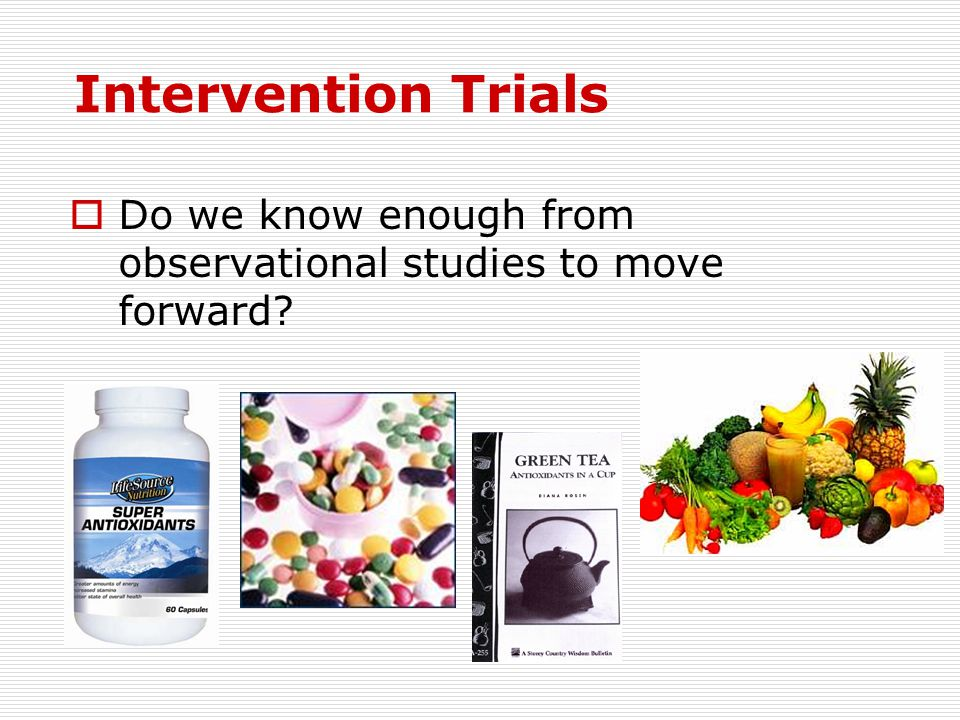 Intervention Trials Do we know enough from observational studies to move forward