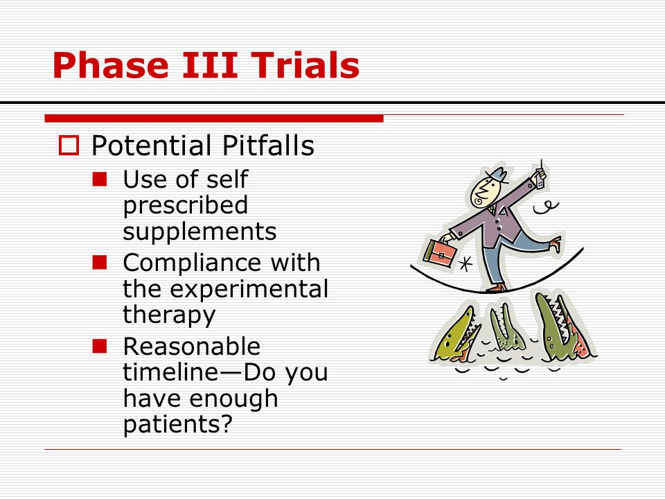 Phase III Trials Potential Pitfalls Use of self prescribed supplements