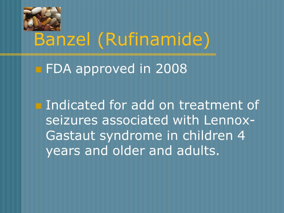 Banzel (Rufinamide) FDA approved in 2008