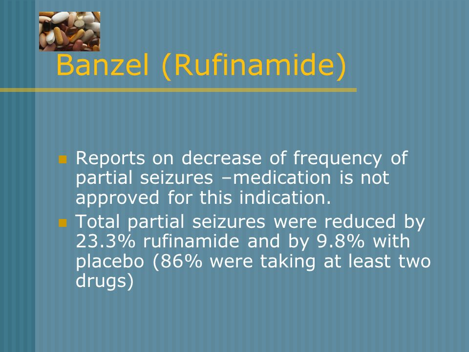 Banzel (Rufinamide)Reports on decrease of frequency of partial seizures –medication is not approved for this indication.