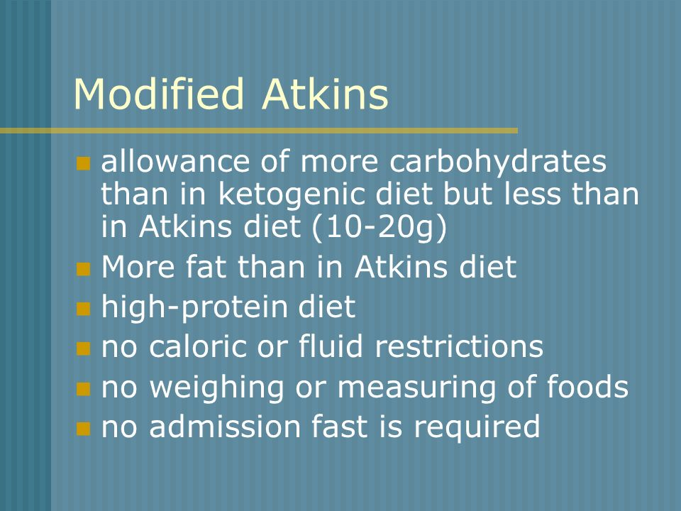 Modified Atkins allowance of more carbohydrates than in ketogenic diet but less than in Atkins diet (10-20g)