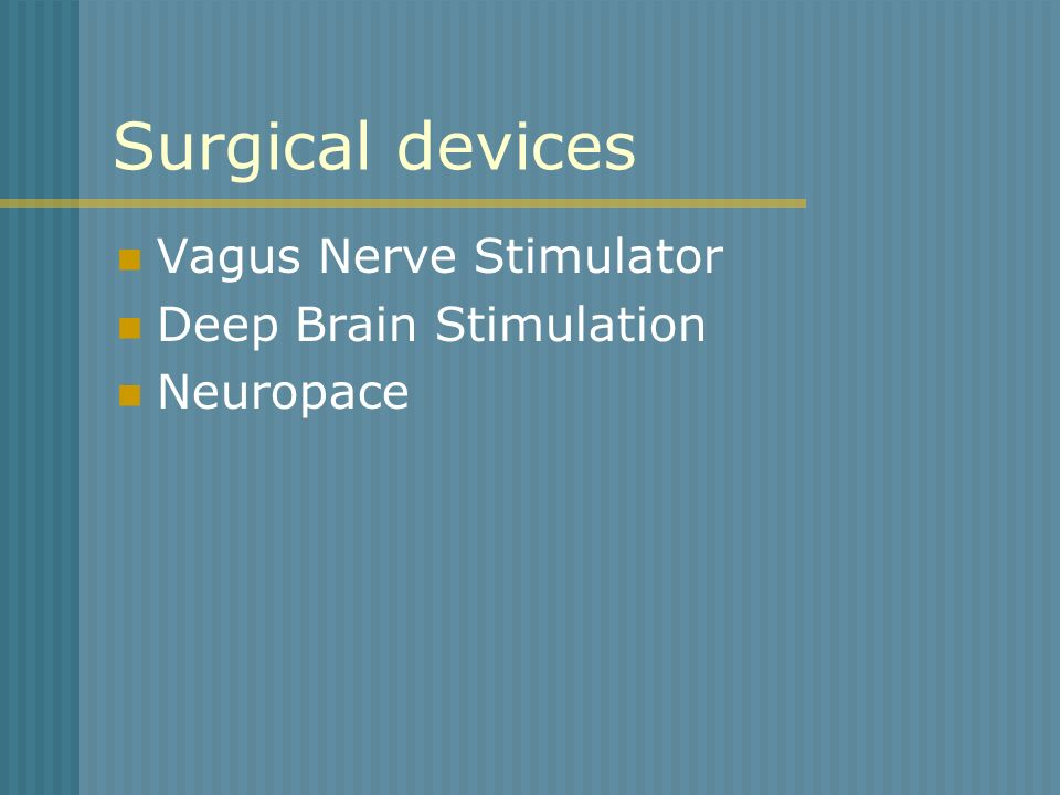 Surgical devices Vagus Nerve Stimulator Deep Brain Stimulation