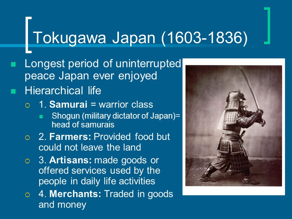 Tokugawa Japan ( ) Longest period of uninterrupted peace Japan ever enjoyed. Hierarchical life.