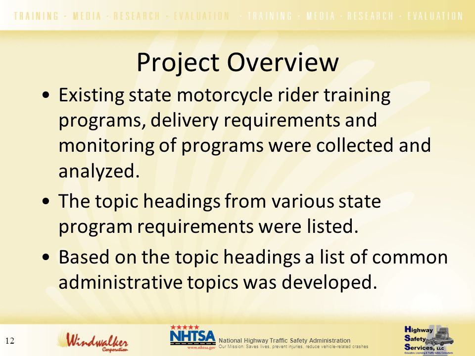 Project Overview Existing state motorcycle rider training programs, delivery requirements and monitoring of programs were collected and analyzed.