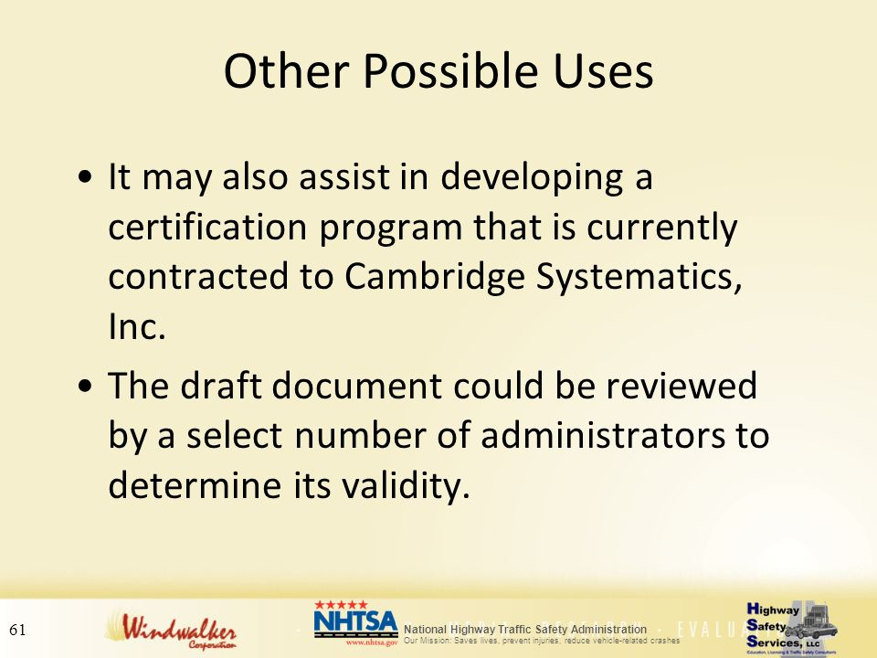 Other Possible Uses It may also assist in developing a certification program that is currently contracted to Cambridge Systematics, Inc.
