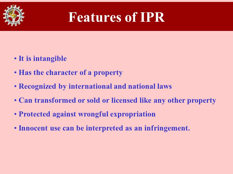 Features of IPR It is intangible Has the character of a property