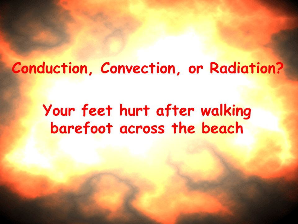 Conduction, Convection, or Radiation