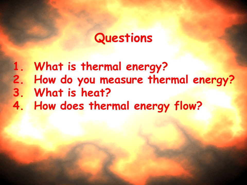 Questions 1. What is thermal energy