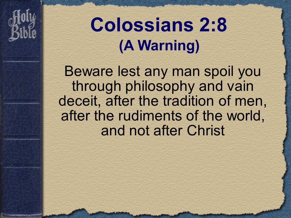 Colossians 2:8 (A Warning)