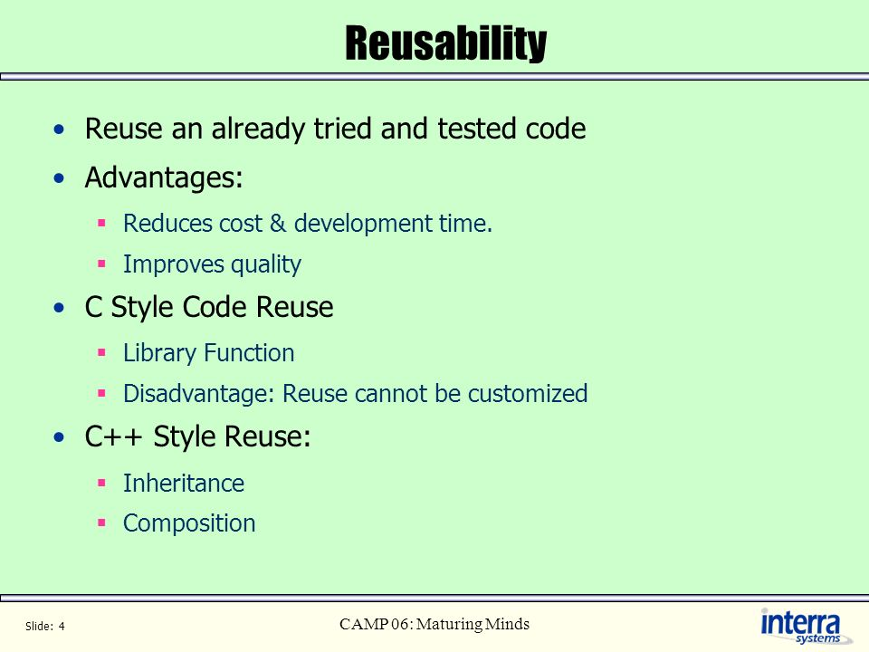 Reusability Reuse an already tried and tested code Advantages: