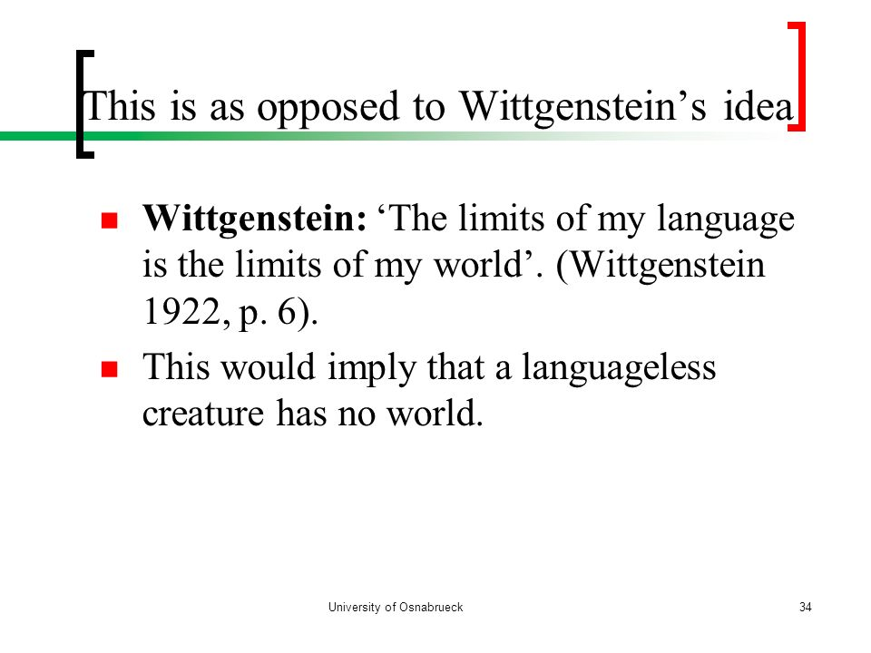 This is as opposed to Wittgenstein's idea