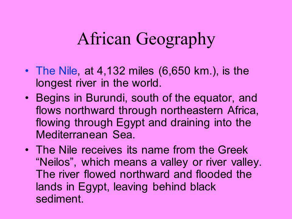 African Geography The Nile, at 4,132 miles (6,650 km.), is the longest river in the world.