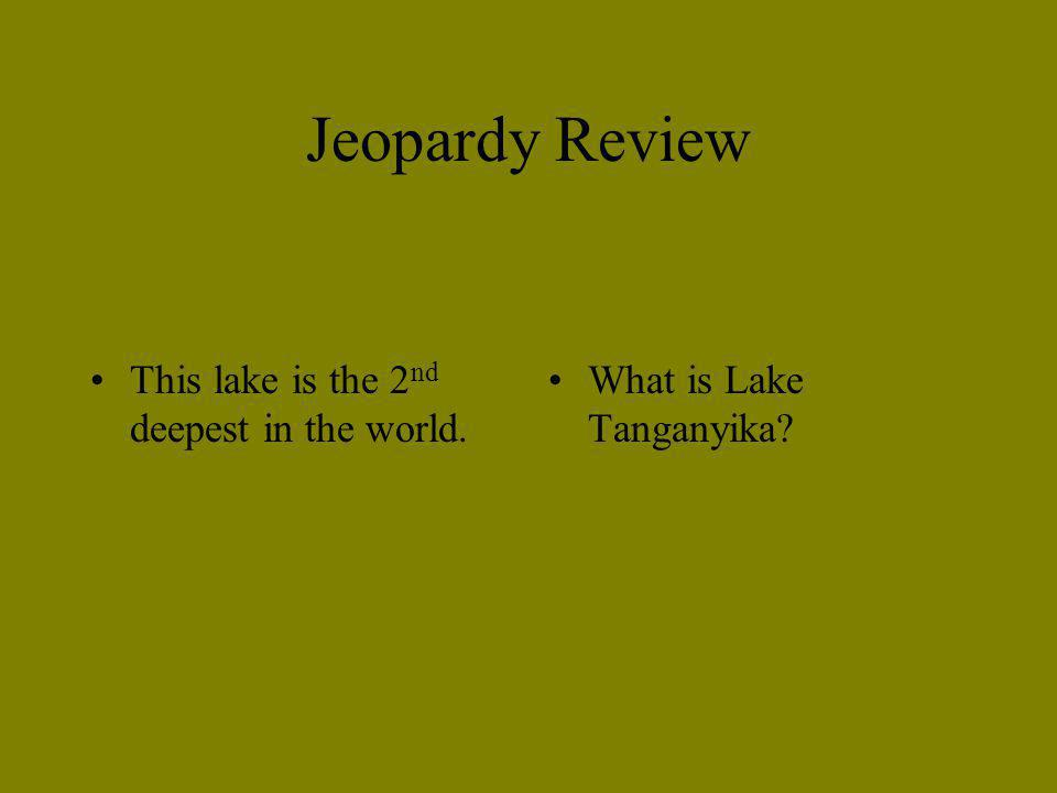 Jeopardy Review This lake is the 2nd deepest in the world.