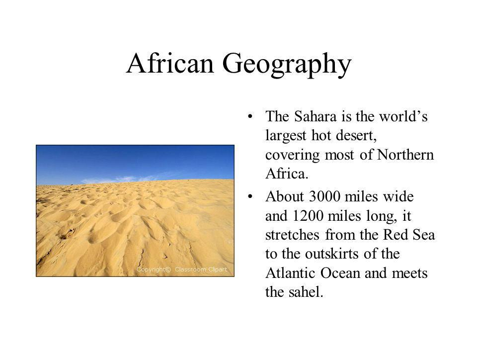 African Geography The Sahara is the world's largest hot desert, covering most of Northern Africa.
