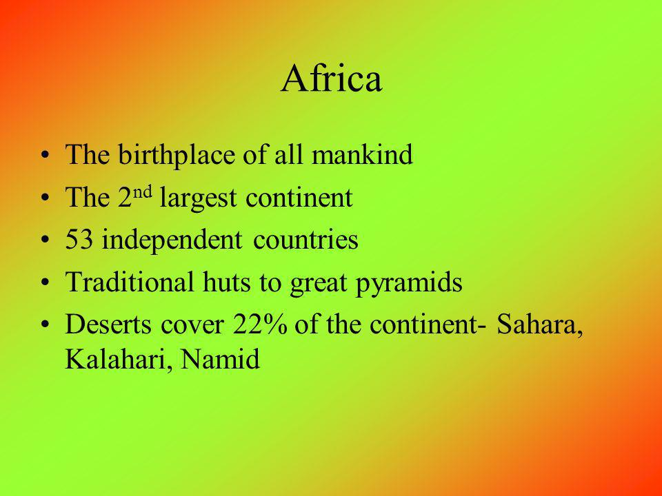 Africa The birthplace of all mankind The 2nd largest continent