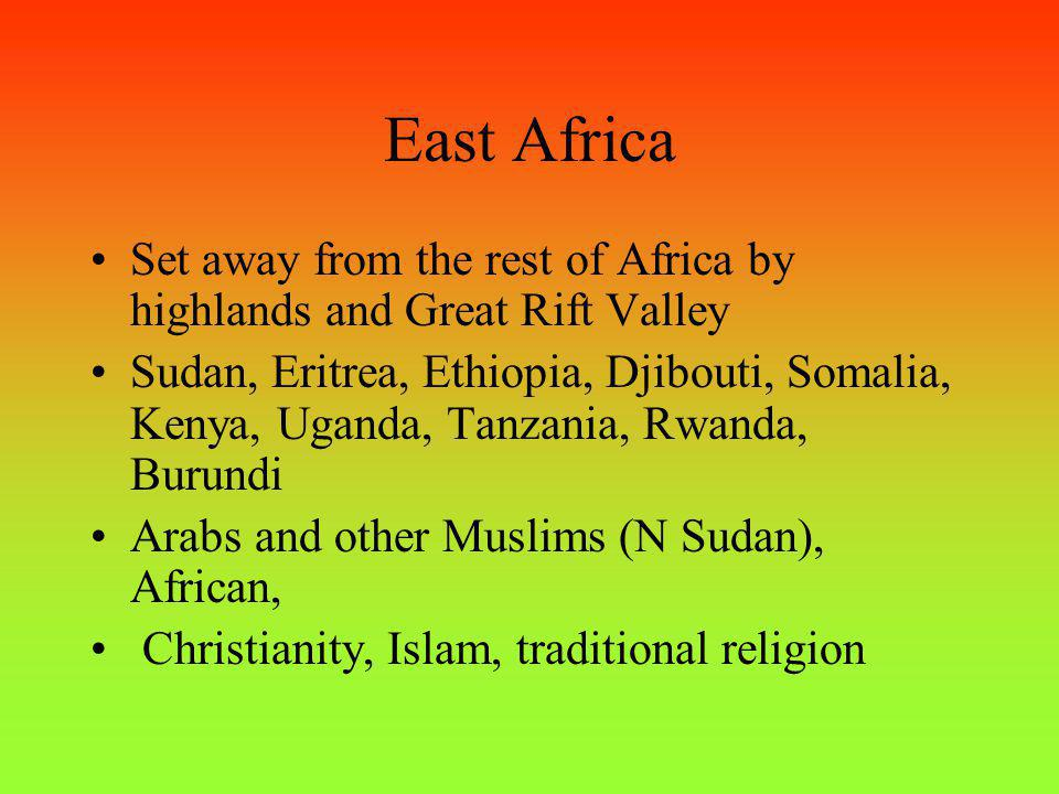 East Africa Set away from the rest of Africa by highlands and Great Rift Valley.