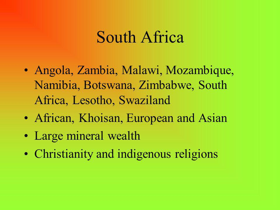 South Africa Angola, Zambia, Malawi, Mozambique, Namibia, Botswana, Zimbabwe, South Africa, Lesotho, Swaziland.