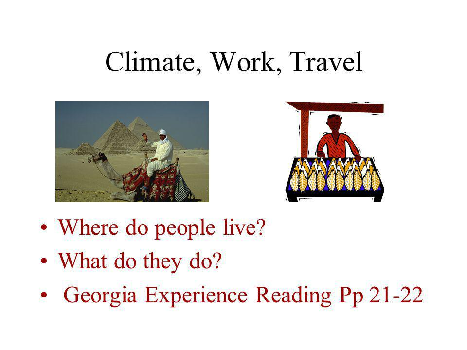 Climate, Work, Travel Where do people live What do they do