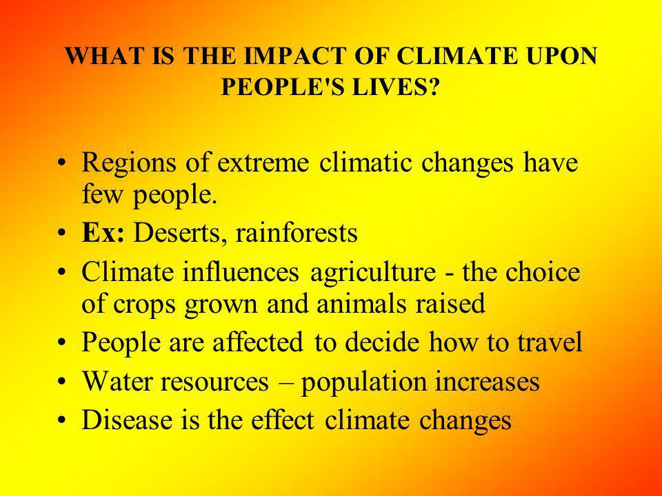 WHAT IS THE IMPACT OF CLIMATE UPON PEOPLE S LIVES