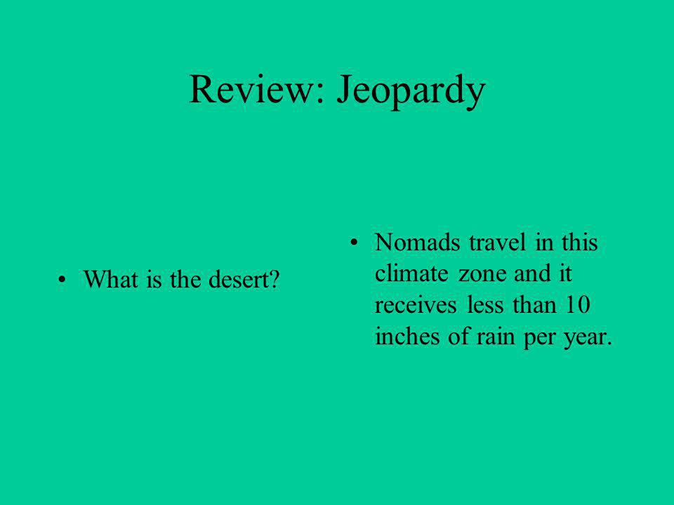 Review: Jeopardy What is the desert.