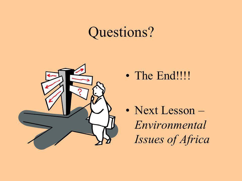 Questions The End!!!! Next Lesson – Environmental Issues of Africa