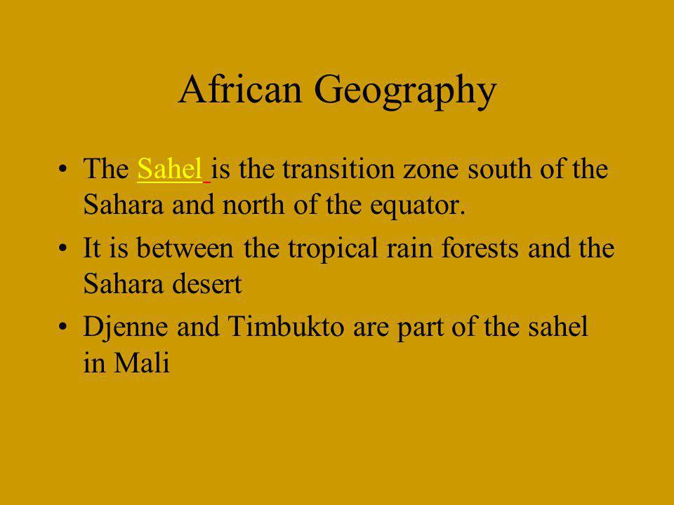 African Geography The Sahel is the transition zone south of the Sahara and north of the equator.