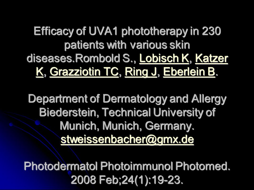 Efficacy of UVA1 phototherapy in 230 patients with various skin diseases.Rombold S., Lobisch K, Katzer K, Grazziotin TC, Ring J, Eberlein B.
