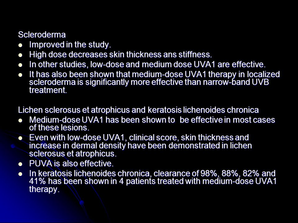 Scleroderma Improved in the study. High dose decreases skin thickness ans stiffness. In other studies, low-dose and medium dose UVA1 are effective.