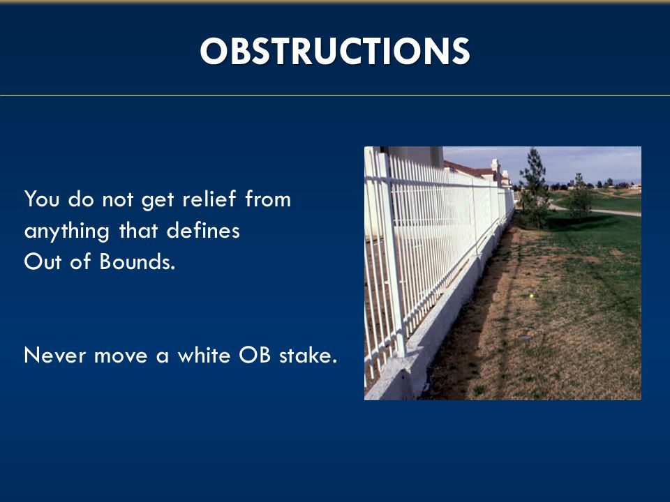 OBSTRUCTIONS You do not get relief from anything that defines Out of Bounds.