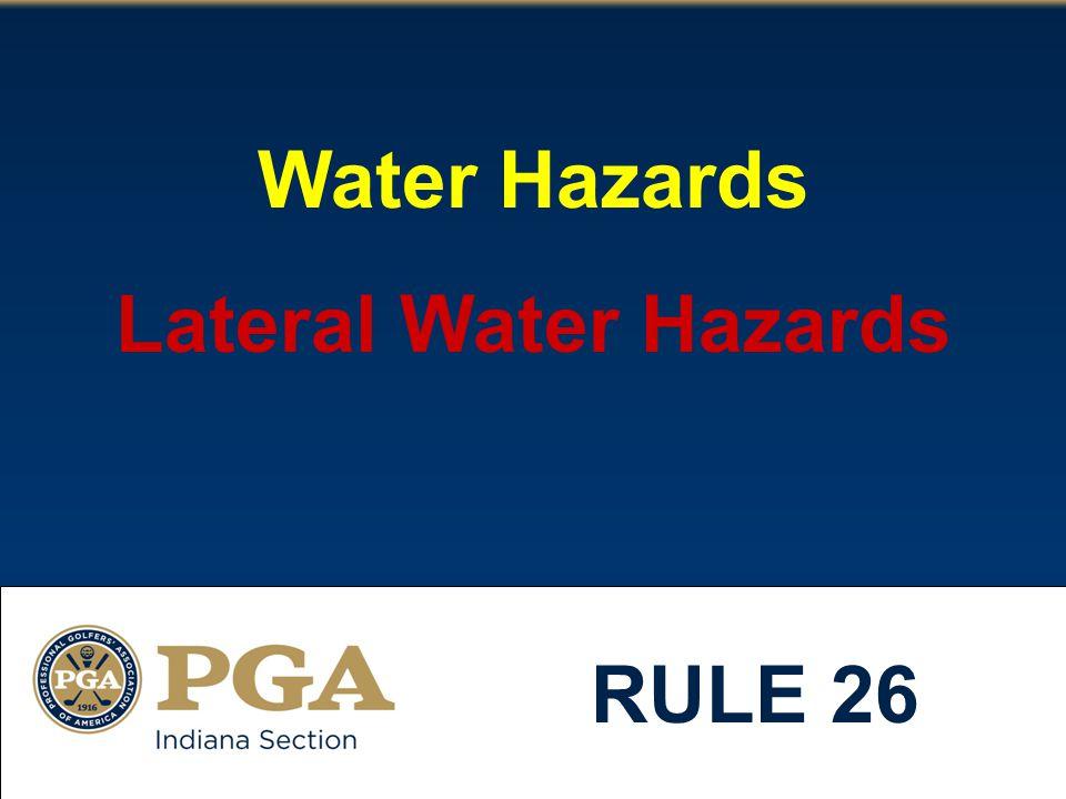 Water Hazards Lateral Water Hazards RULE 26