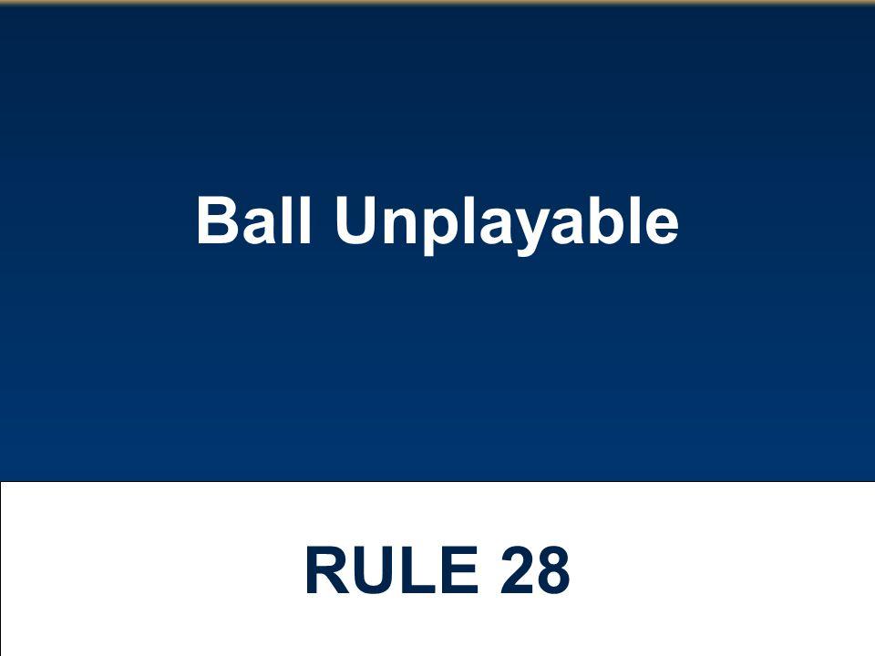 Ball Unplayable RULE 28
