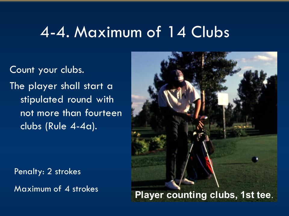 4-4. Maximum of 14 Clubs Count your clubs.