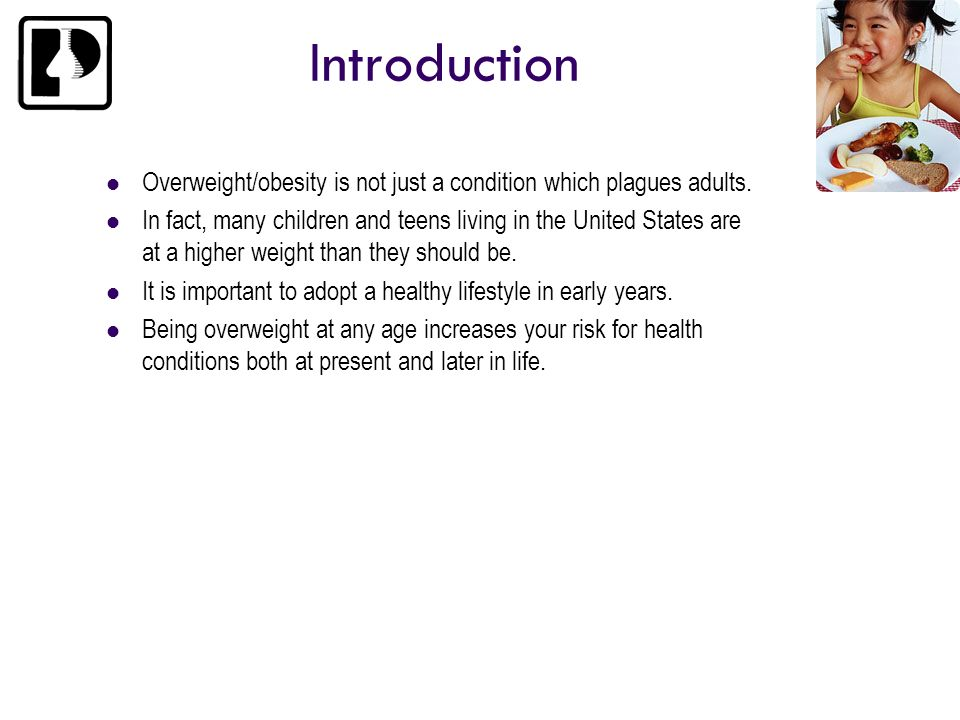 IntroductionOverweight/obesity is not just a condition which plagues adults.