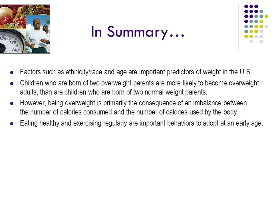 In Summary… Factors such as ethnicity/race and age are important predictors of weight in the U.S.