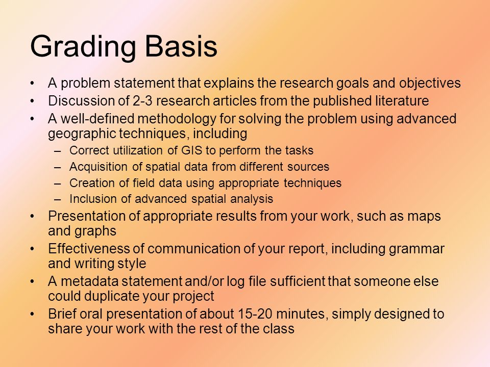 Grading Basis A problem statement that explains the research goals and objectives. Discussion of 2-3 research articles from the published literature.