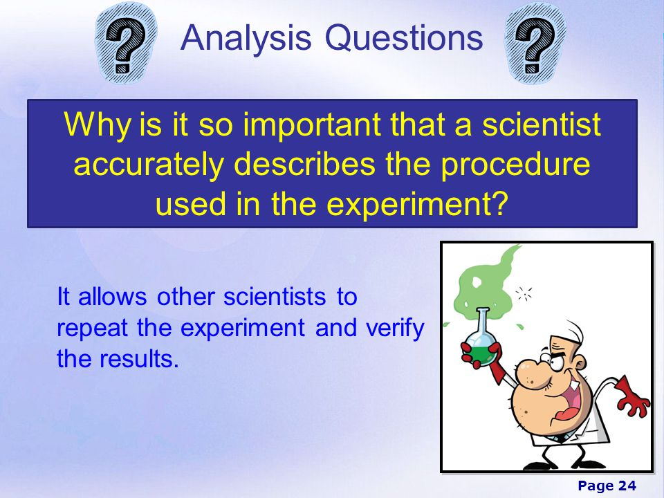 Analysis Questions Why is it so important that a scientist accurately describes the procedure used in the experiment